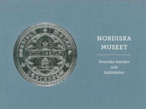 Nordiska museet. Svenska trender och traditioner