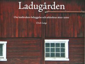 Ladugården - om lantbrukets bebyggelse och arkitektur 1600–2000